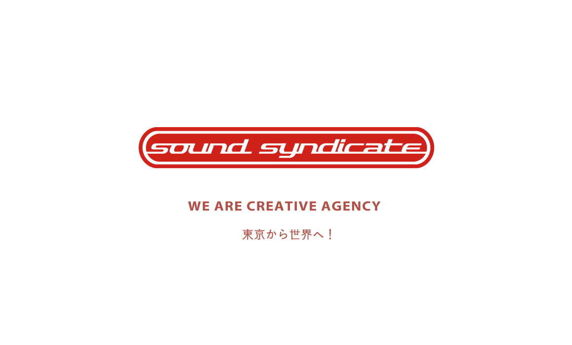 SOUND SYNDICATE INC. WE ARE CREATIVE AGENCY 東京から世界へ!